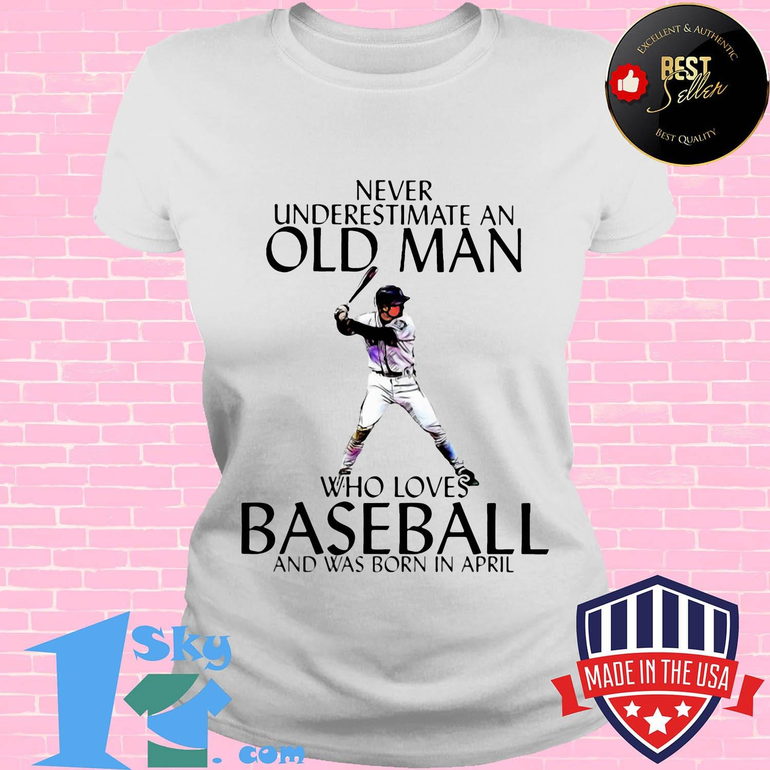 Never underestimate an old man who loves baseball and was born in april shirt