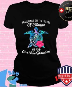 Official Turtle sometimes in the waves of change we find our true direction s V-neck