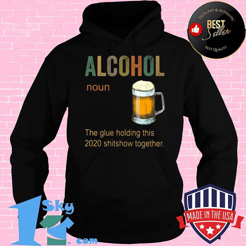 06b677d2 alcohol noun the glues holding this 2020 shitshow together shirt hoodie - Shop trending - We offer all trend shirts - 1SkyTee