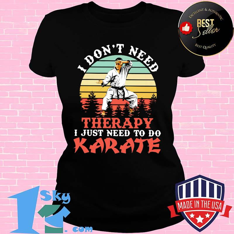 Official I don't need therapy i just need to do karate vintage retro shirt