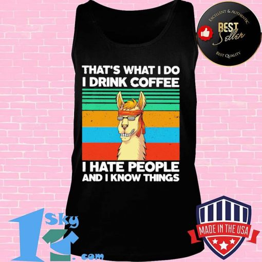 Llama That's what I do I drink coffee I hate people and I know things Vintage retro shirt