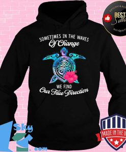 Official Turtle sometimes in the waves of change we find our true direction s Hoodie