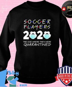 Soccer player 2020 the one where they were quarantined face mask s Sweater