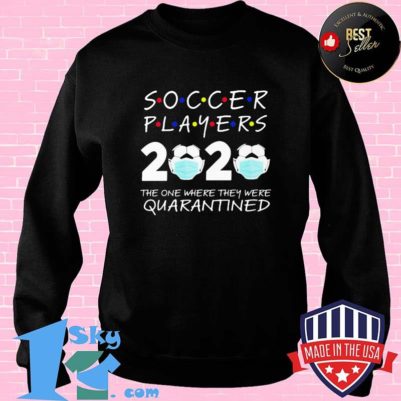 Soccer player 2020 the one where they were quarantined face mask shirt