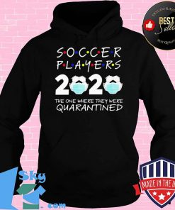 Soccer player 2020 the one where they were quarantined face mask s Hoodie