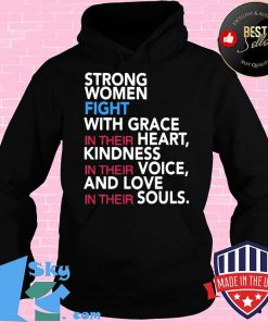 Strong women fight with grace in their heart kindness in their voice and love in their souls s Hoodie