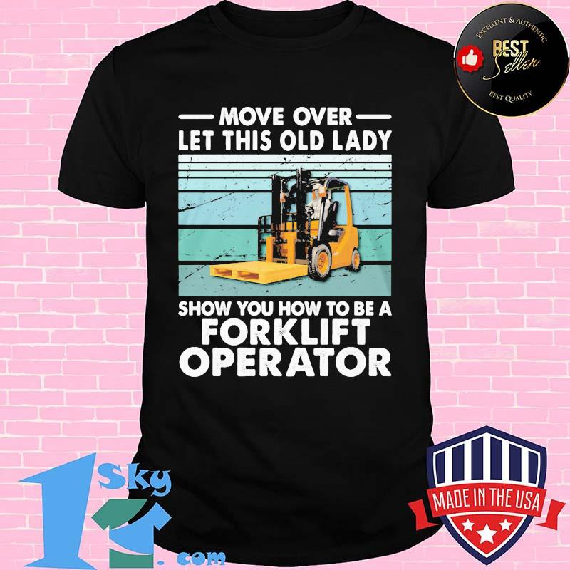 Move over let this old lady show you how to be a forklift operator shirt