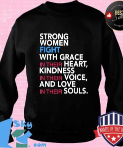 Strong women fight with grace in their heart kindness in their voice and love in their souls s Sweater