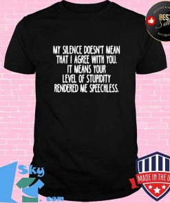 eb726ac5 my silence doesn t mean that i agree with you it means your level of stupidity rendered me speechless shirt unisex 247x296 - Shop trending - We offer all trend shirts - 1SkyTee