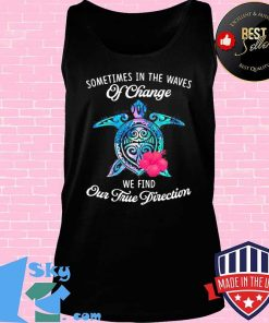 Official Turtle sometimes in the waves of change we find our true direction s Tank top