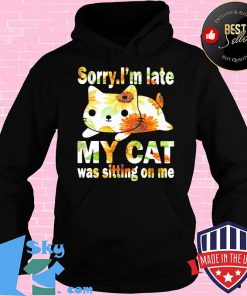 Sorry I am late my cat was sitting on me sunflower shirt