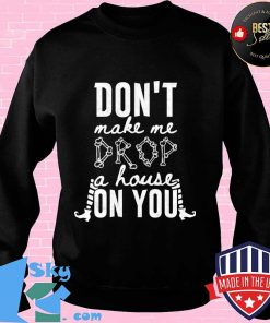 Cute Halloween Funny Gift Don't Make Me Drop A House On You Shirt