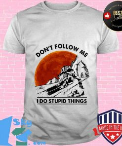 Don't follow me I do stupid things sunset shirt