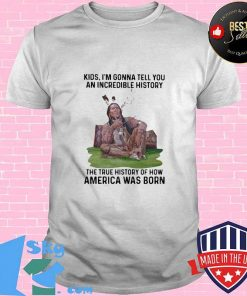 Native kids i'm gonna tell you an incredible history the true history of how america was born shirt