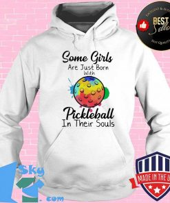 Some girls are just born with Pickleball in their souls shirt