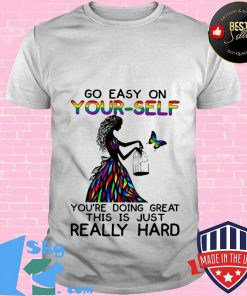 LGBT go easy on yourself you're doing great this is just really hard shirt