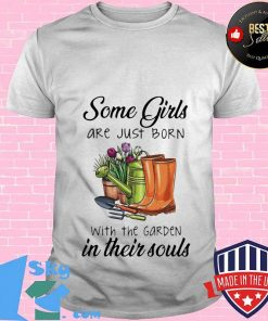 Some girls are just born with the garden in their soul Shirt
