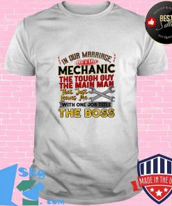 In our marriage he's the mechanic the tough guy the main man that just leaves me with one job title the boss shirt