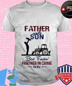 Farming father and son best freakin partner in crime ever shirt
