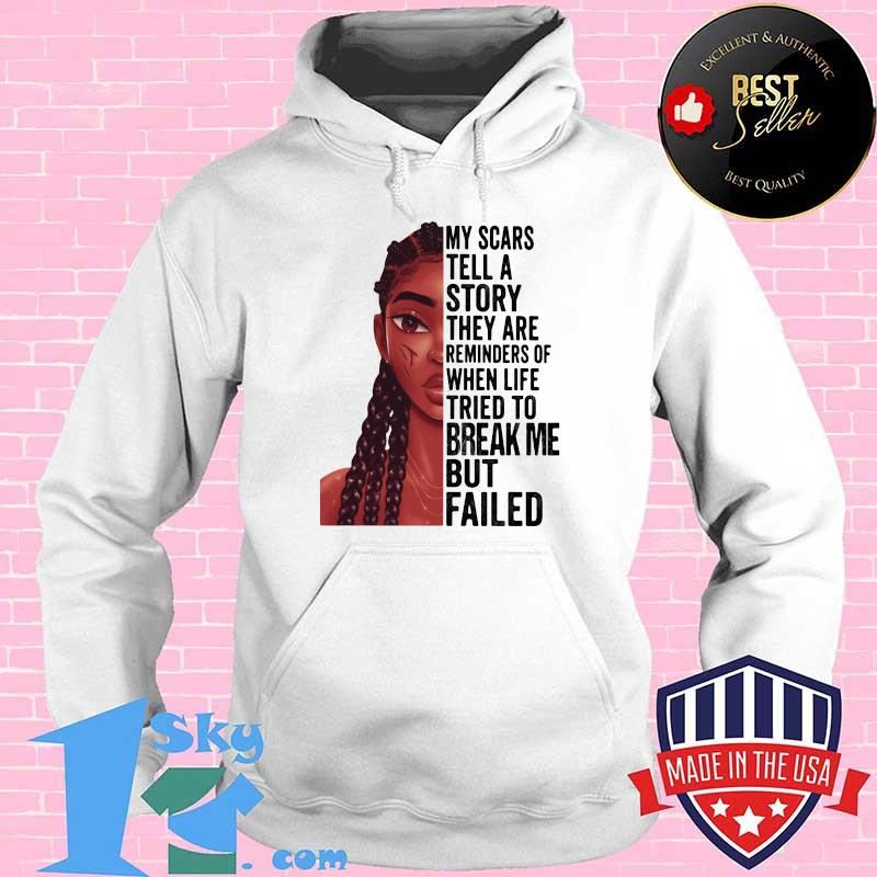 39639000 black girl my scars tell a story they are reminders of when life tried to break me but failed shirt hoodie - Shop trending - We offer all trend shirts - 1SkyTee