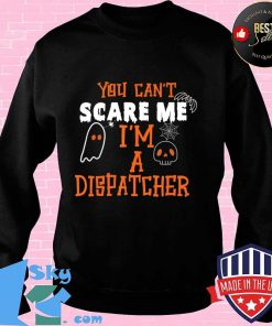 You don't scare I am a Dispatcher Funny Dispatcher Halloween T-Shirt Sweater