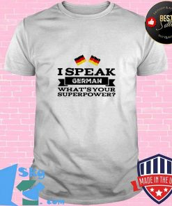 I Speak German What's Your Superpower Germany Flag Shirt