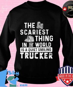 The Scariest Thing In The World Is A Quiet Smiling Trucker Shirt