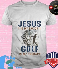 Jesus is my savior Golf is my therapy shirt