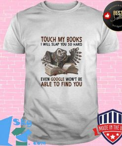 Touch My Books I Wil Slap You So Hard Even Google Won't Be Able To Find You Owl Shirt