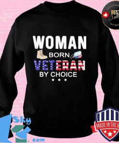 WOMAN BORN VETERAN BY CHOICE AMERICAN FLAG INDEPENDENCE DAY SHIRT