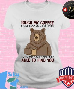 Bear touch my coffee and i will slap you so hard even google won't be able to find you s V-neck
