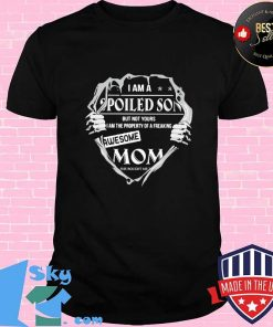 I Am A Spoiled Son Awesome Mom Shirt