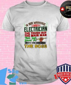 In our marriage he's the electrician the tough guy the main man that just leaves me with one job title the boss shirt