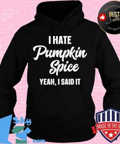 Official I Hate Pumpkin Spice Yeah I Said It Shirt