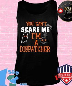 You don't scare I am a Dispatcher Funny Dispatcher Halloween T-Shirt Tank top