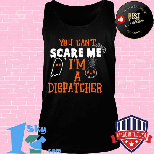 You don't scare I am a Dispatcher Funny Dispatcher Halloween T-Shirt