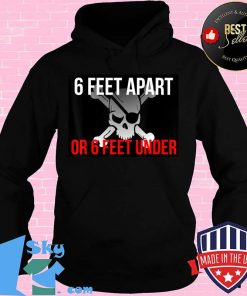 6 feet apart or six feet under T-Shirt
