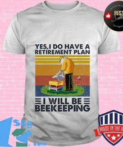Yes i do have a retirement plan I will be beekeeping vintage retro Shirt
