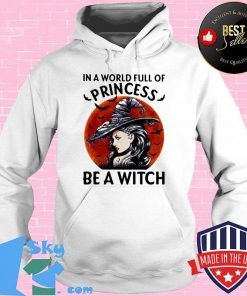 In A World Full Of Princess Be A Witch Blood Moon Halloween Shirt