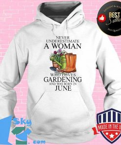Never underestimate a lady who loves gardening and was born in june shirt