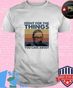 Fight For The Things You Care About Ruth Bader Ginsburg Vintage Retro Shirt
