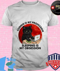 Cat coding is my profession sleeping is my obsession sunset shirt