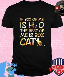 If 70 percent of me is H2O the rest of me is 30 percent cat sunflower shirt