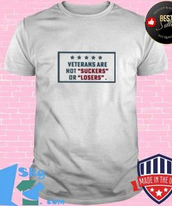 VETERAN ARE NOT SUCKERS OR LOSERS SHIRT