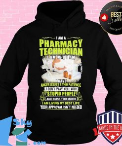 I Am A Pharmacy Technician I Am Who I Am I Have Anger Issues And Thin Patience I Don't Play Well With Stupid People Shirt