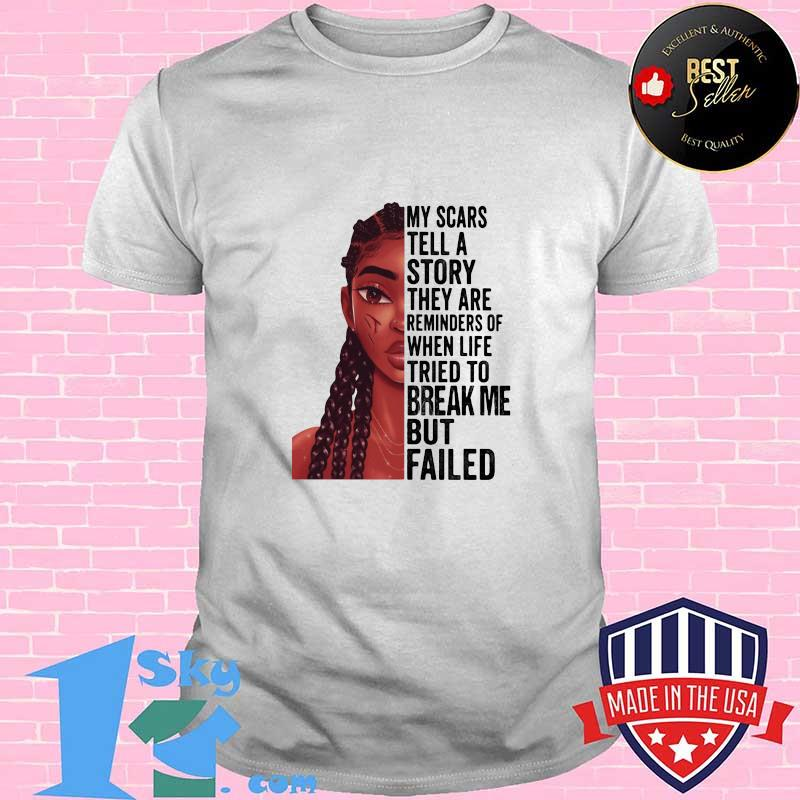 ffaf9da8 black girl my scars tell a story they are reminders of when life tried to break me but failed shirt unisex - Shop trending - We offer all trend shirts - 1SkyTee