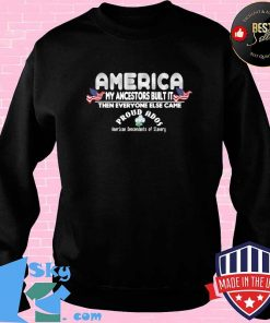 America My Ancestors Built It ADOS T-Shirt Sweater
