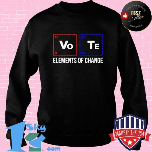2020 Election Vo Te Elements of Change – Vote T-Shirt