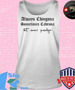 Always Chingona Sometimes Cabrona But Never Pendeja Funny T-Shirt Tank top
