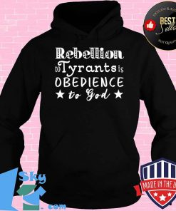 Rebellion To Tyrants Is Obedience To God Ben Franklin Quote T-Shirt Hoodie